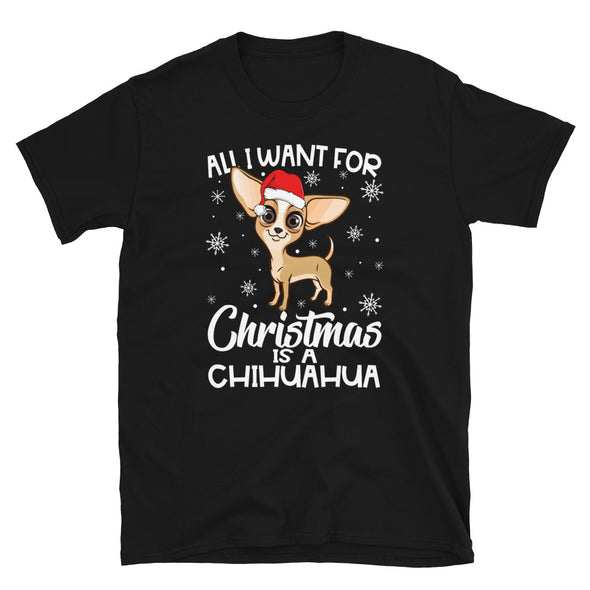 All I Want for Christmas is a Chihuahua Unisex Shirt