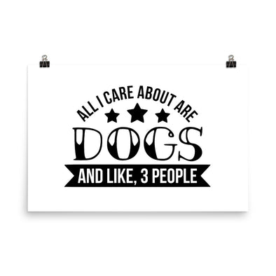 All I Care About are Dogs And Like 3 People Poster