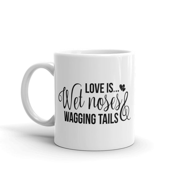 Love is Wet Noses & Wagging Tails Coffee Mug