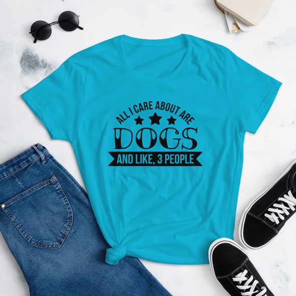 All I Care About are Dogs And Like 3 People T-Shirt For Women