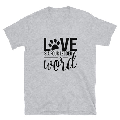 Love is a Four Legged Word Unisex T-Shirt