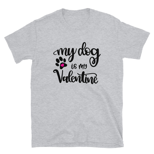 My Dog is my Valentine Unisex T-Shirt