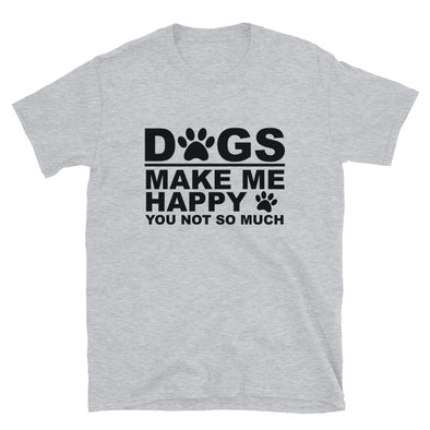 Dogs Make Me Happy You Not So Much Unisex T-Shirt