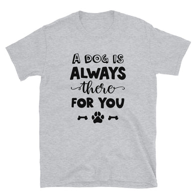 A Dog is Always There For You Unisex T-Shirt
