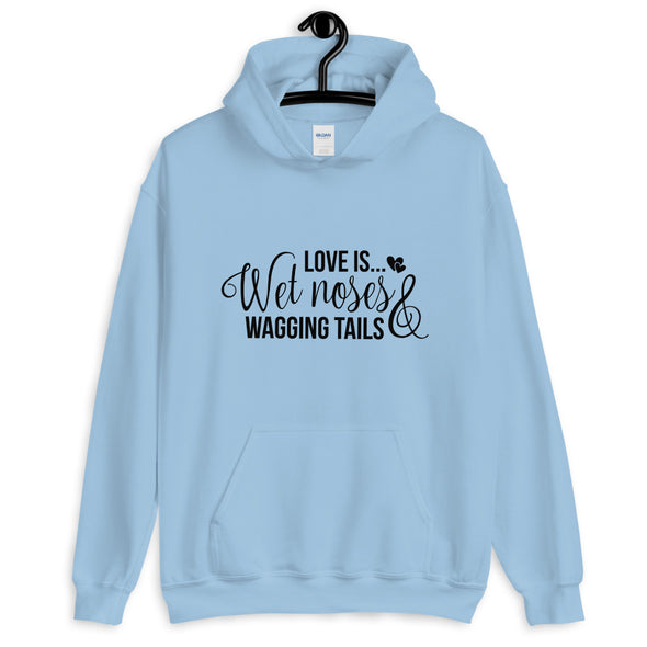 Love is Wet Noses & Wagging Tails Hoodie