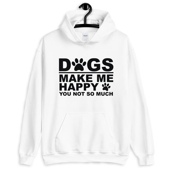 Dogs Make Me Happy You Not So Much Unisex Hoodie