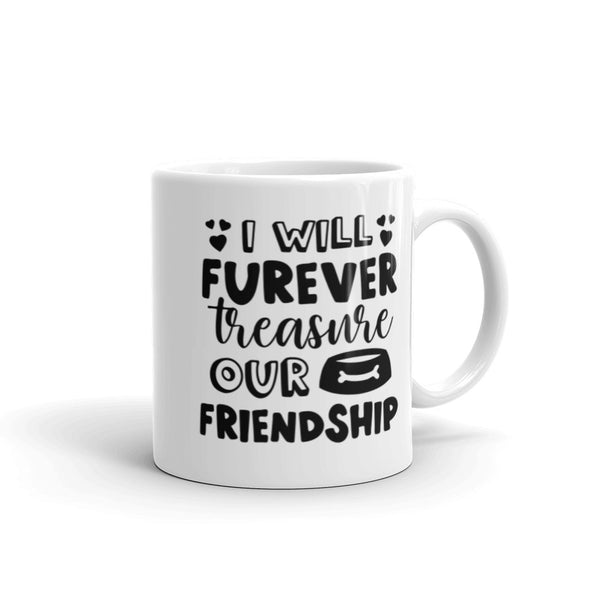 I Will Furever Treasure our Friendship Coffee Mug