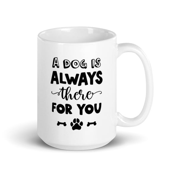 A Dog is There For You Coffee Mug