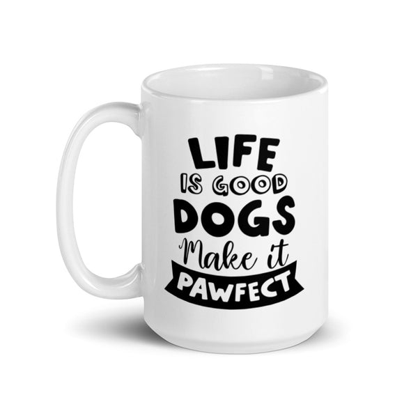 Life is Good Dogs Make it Pawfect Coffee Mug