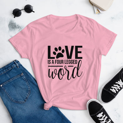 Love is a Four Legged Word T-Shirt for Women