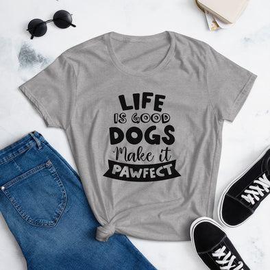 Life is Good Dogs Make it Pawfect T-Shirt for Women