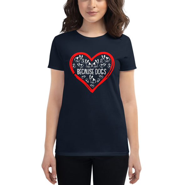 Because Dogs T-Shirt for Women