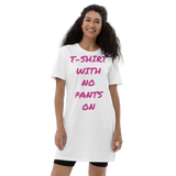 No Pants, No Problem (Pink) Organic Cotton T-shirt Dress
