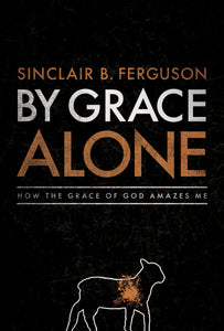 By Grace Alone: How the Grace of God Amazes Me — Hardcover