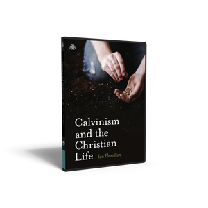 Calvinism and the Christian Life — DVD