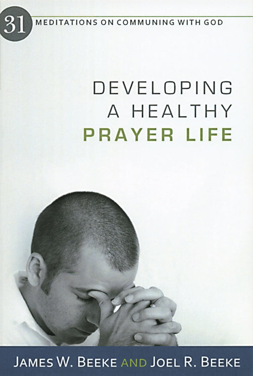 Developing a Healthy Prayer Life: 31 Meditations on Communing with God — Paperback