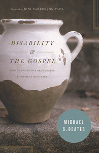 Disability and the Gospel: How God Uses Our Brokenness to Display His Grace — Paperback