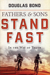 Fathers and Sons Stand Fast In the Way of Truth — Paperback