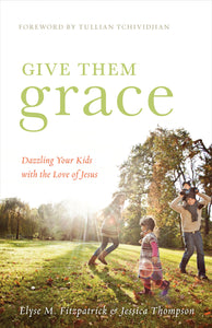 Give Them Grace: Dazzling Your Kids with the Love of Jesus — Paperback