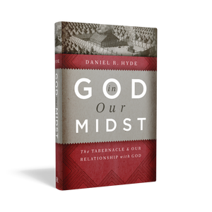 God in Our Midst: The Tabernacle and Our Relationship with God — Hardcover