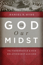 Load image into Gallery viewer, God in Our Midst: The Tabernacle and Our Relationship with God — Hardcover