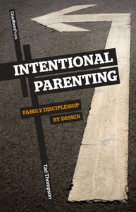 Intentional Parenting: Family Discipleship by Design — Paperback