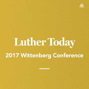 Luther Today: 2017 Wittenberg Conference — Download