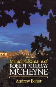 The Memoirs and Remains of Robert Murray M'Cheyne — Hardcover