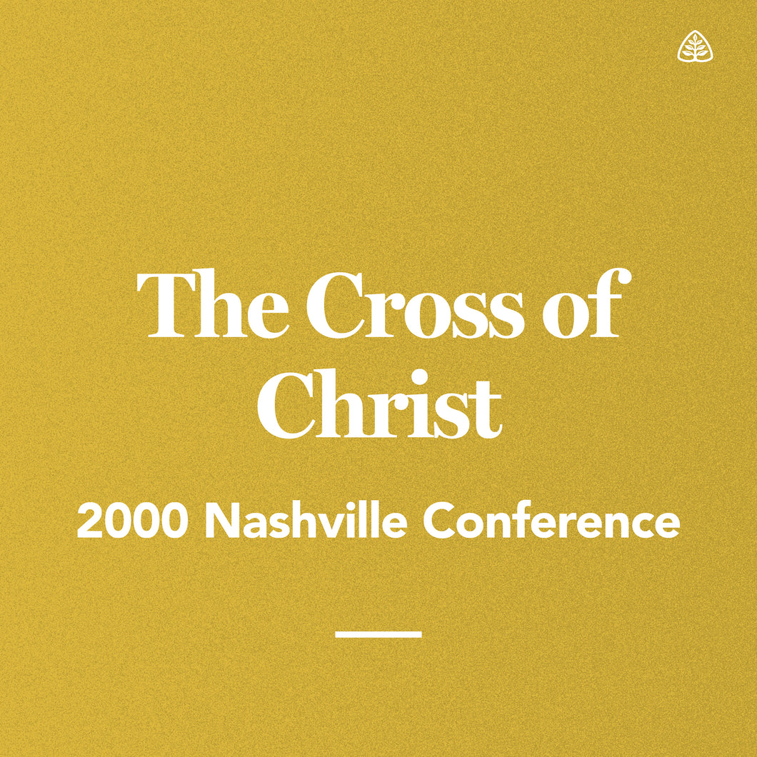 The Cross of Christ: 2000 Nashville Conference — Download