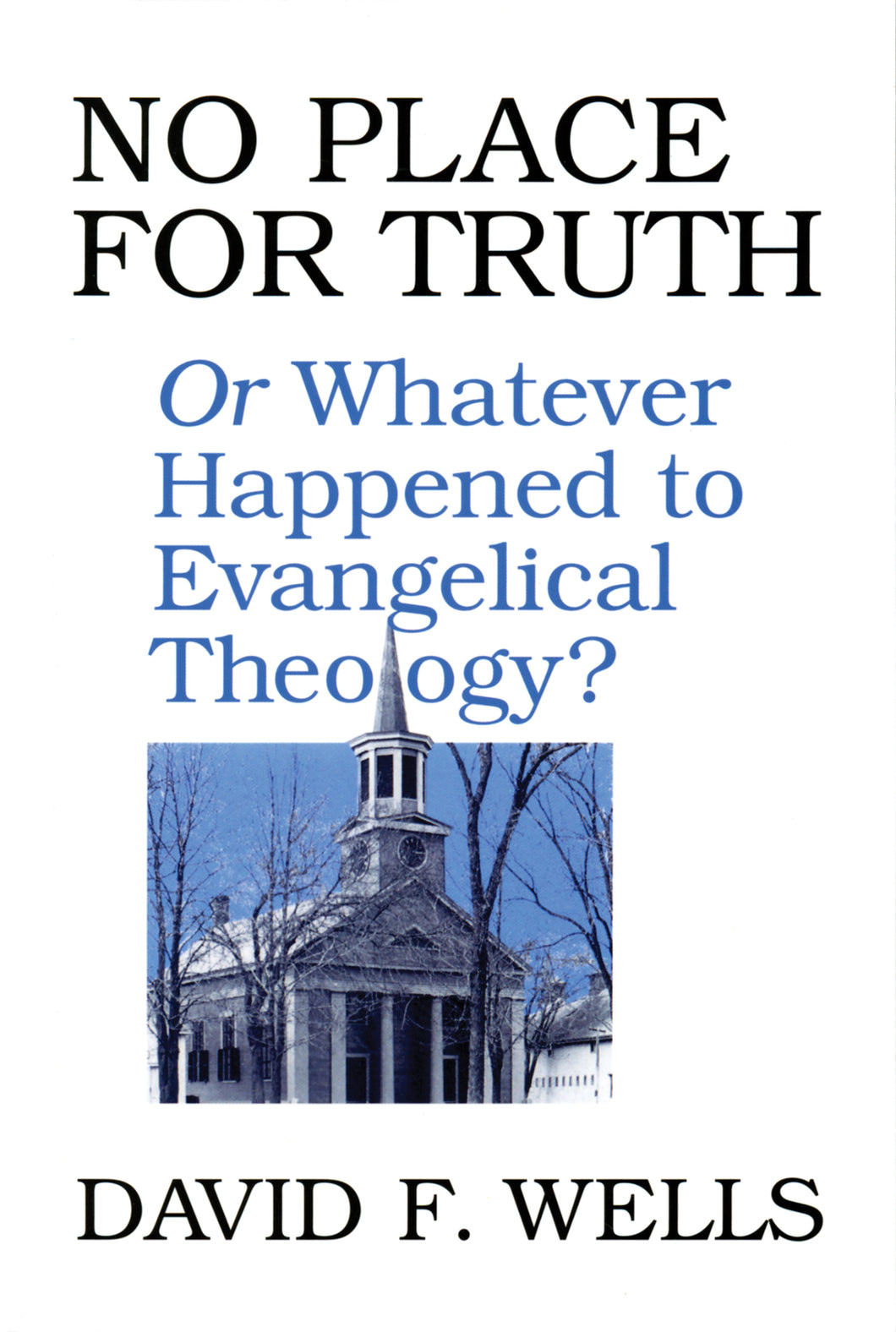 No Place For Truth or Whatever Happened to Evangelical Theology? — Paperback
