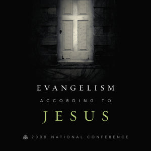 Evangelism According to Jesus: 2008 National Conference — Download