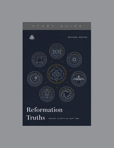 Reformation Truths — Study Guide