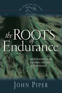 The Roots of Endurance: Invincible Perseverance in the Lives of John Newton, Charles Simeon, and William Wilberforce — Paperback