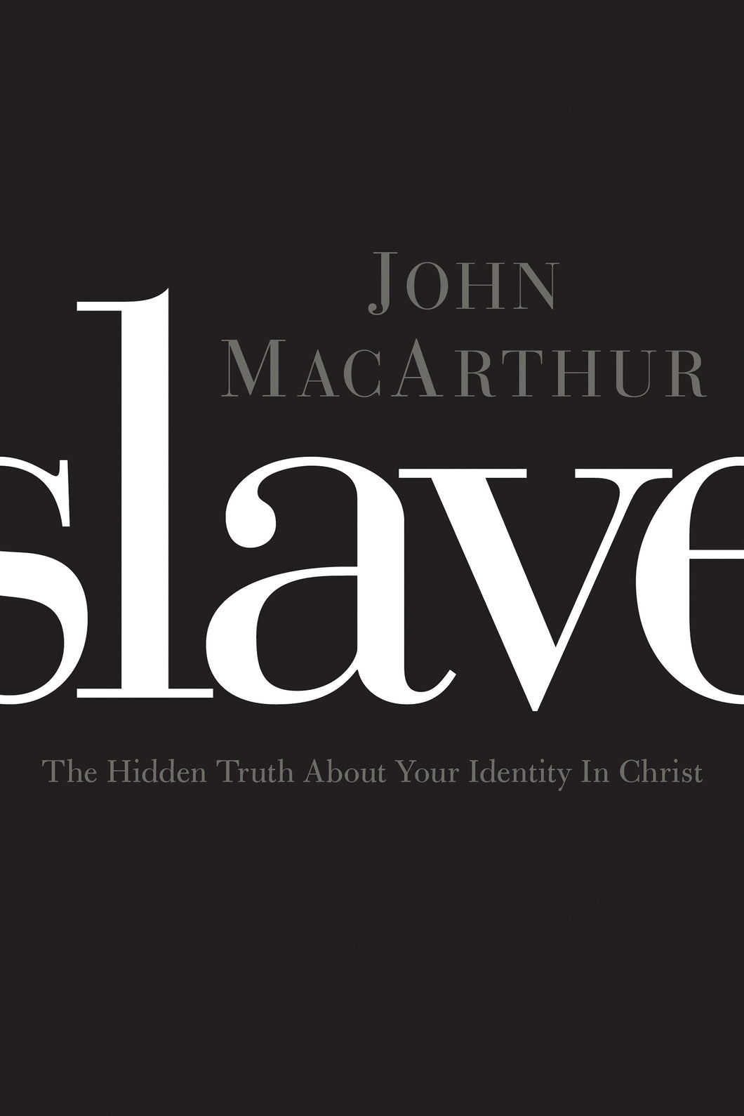 Slave: The Hidden Truth About Your Identity in Christ — Paperback