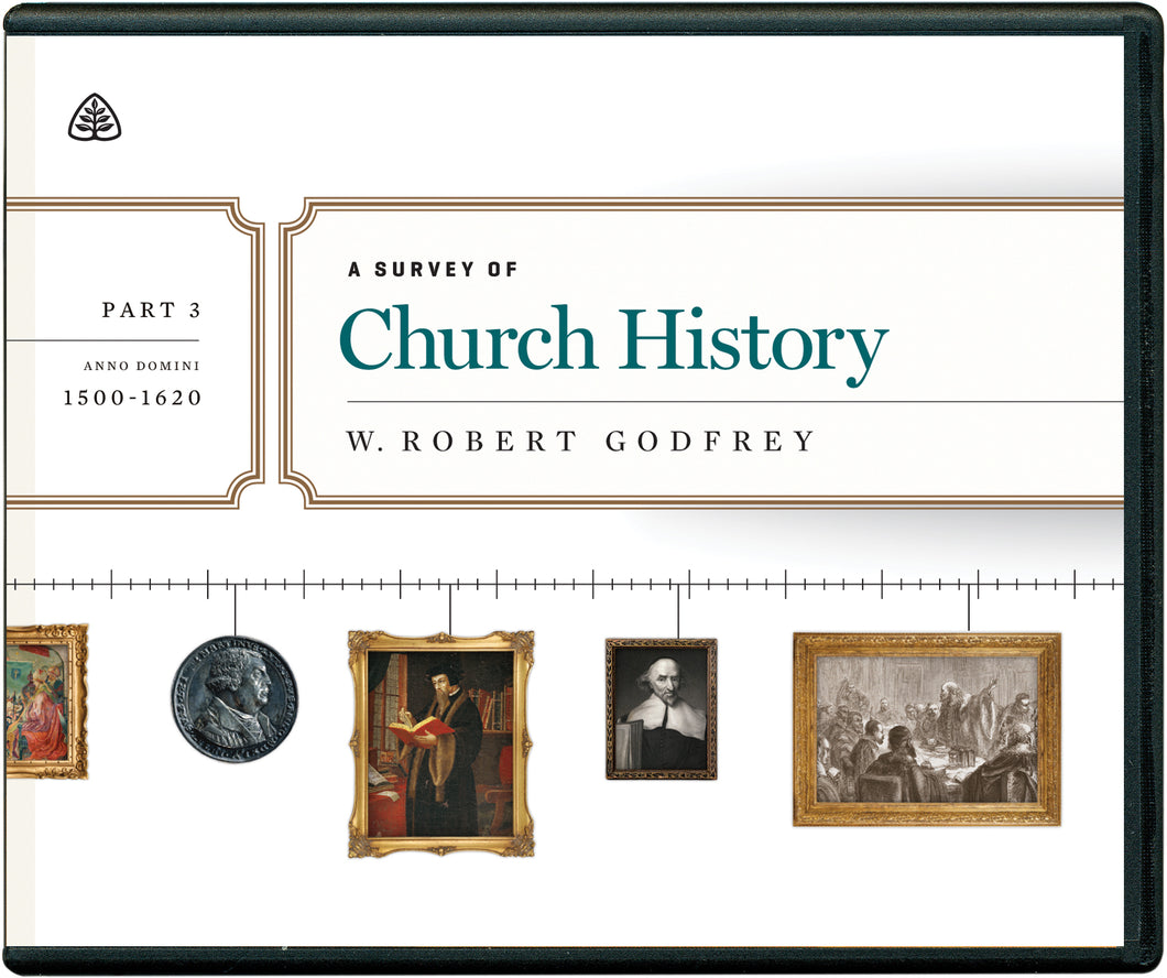 A Survey of Church History, Part 3 A.D. 1500-1620 — CD