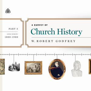 A Survey of Church History, Part 5 A.D. 1800-1900 — Download