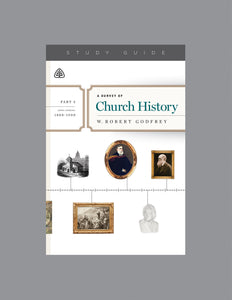 A Survey of Church History, Part 5 A.D. 1800-1900 — Study Guide