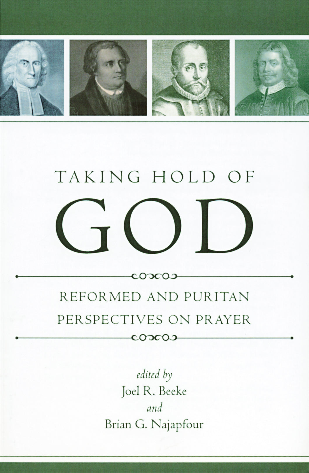 Taking Hold of God: Reformed and Puritan Perspectives on Prayer — Paperback