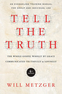 Tell the Truth: The Whole Gospel Wholly by Grace Communicated Truthfully & Lovingly — Paperback