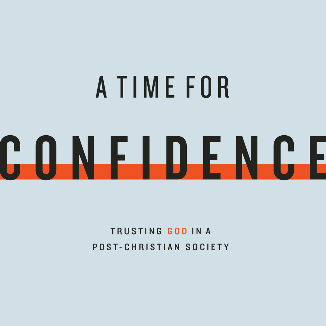 A Time for Confidence: Trusting God in a Post-Christian Society — Download