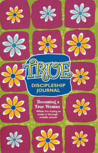 True Discipleship Journal: Becoming a True Woman While I'm Trying to Make It Through Middle School — Paperback