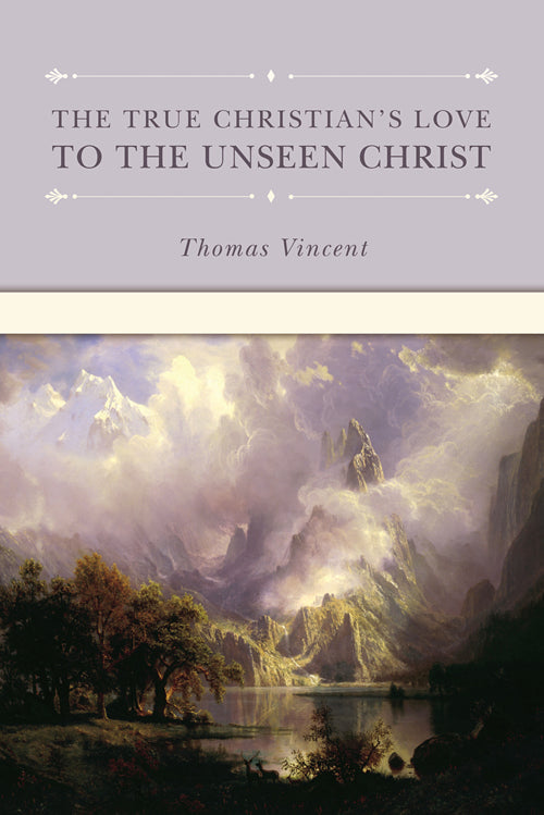 The True Christian's Love to the Unseen Christ — Hardcover