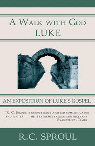 A Walk with God: An Exposition of Luke — Paperback