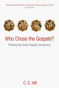 Who Chose the Gospels? Probing the Great Gospel Conspiracy — Paperback