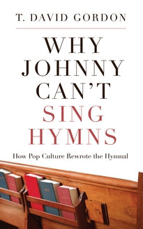 Why Johnny Can't Sing Hymns: How Pop Culture Rewrote the Hymnal — Paperback