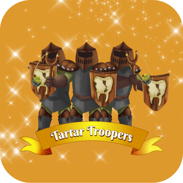 The Tartar Troopers. These tough and loyal soldiers of Prince Plaque are constantly attacking the teeth walls of Pearly White City.
