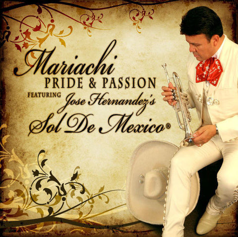Mariachi Pride & Passion (feat. Jose Hernández's Sol de México) *Temporarily Out of Stock*