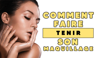 Comment Faire Tenir Son Maquillage