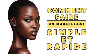 Comment Faire un Maquillage Simple et Rapide ?