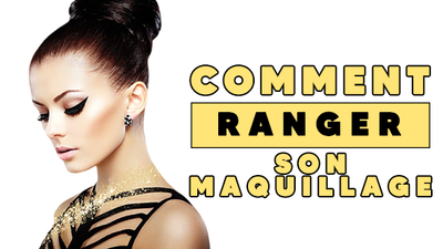 Comment Ranger Son Maquillage ?